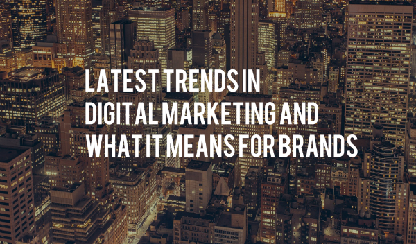 Latest Trends in Digital Marketing and What it Means for Brands - 11th September 2017