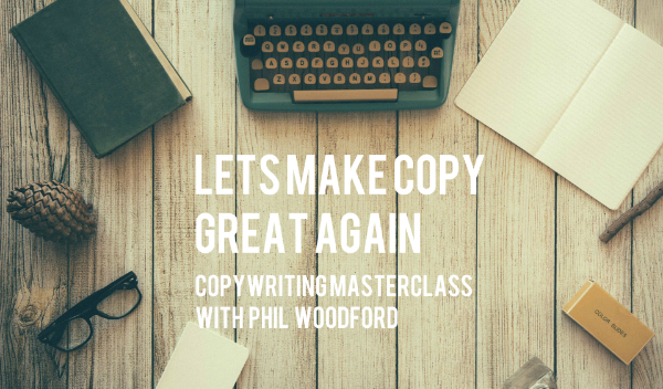 Let's Make Copy Great Again - Copywriting Masterclass Monday 15 January 2018